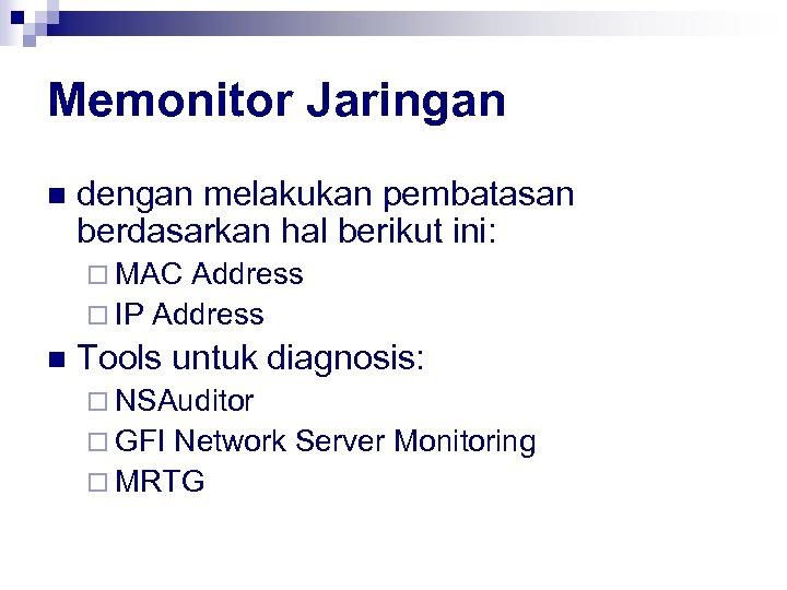 Memonitor Jaringan n dengan melakukan pembatasan berdasarkan hal berikut ini: ¨ MAC Address ¨
