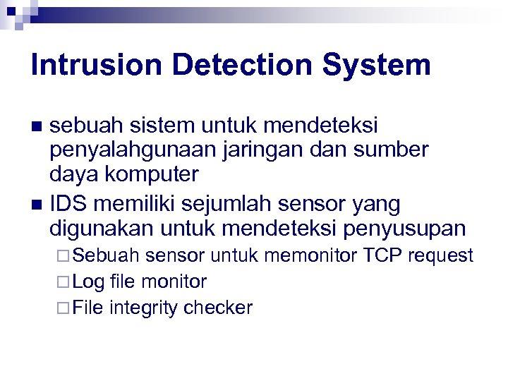 Intrusion Detection System sebuah sistem untuk mendeteksi penyalahgunaan jaringan dan sumber daya komputer n