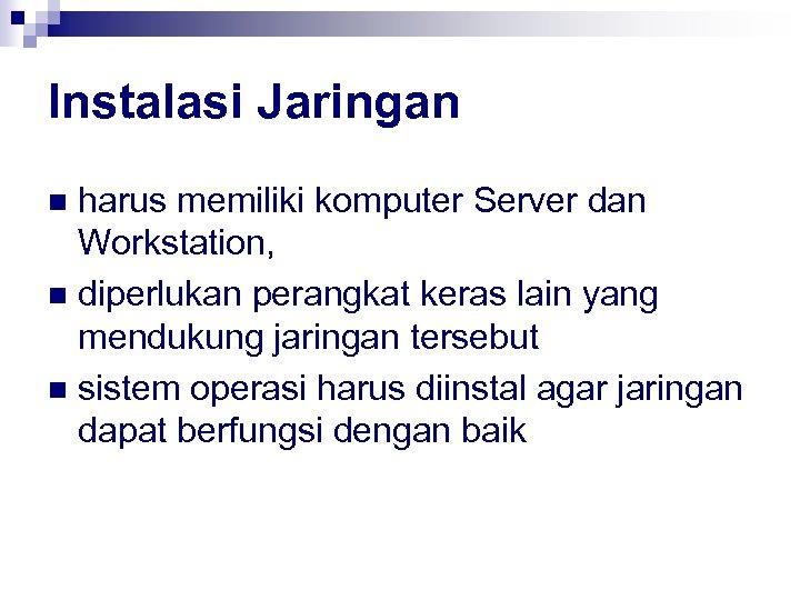 Instalasi Jaringan harus memiliki komputer Server dan Workstation, n diperlukan perangkat keras lain yang