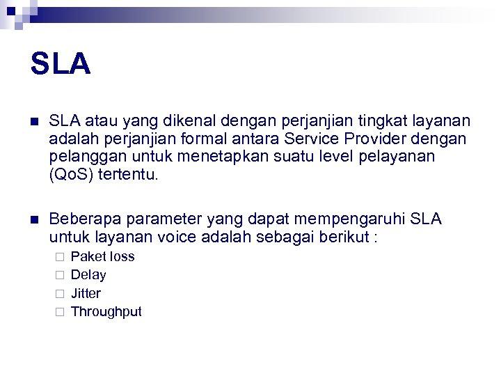 SLA n SLA atau yang dikenal dengan perjanjian tingkat layanan adalah perjanjian formal antara