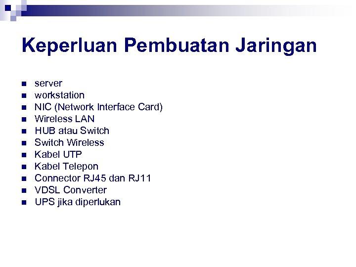 Keperluan Pembuatan Jaringan n n server workstation NIC (Network Interface Card) Wireless LAN HUB