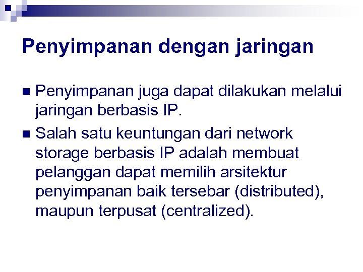 Penyimpanan dengan jaringan Penyimpanan juga dapat dilakukan melalui jaringan berbasis IP. n Salah satu