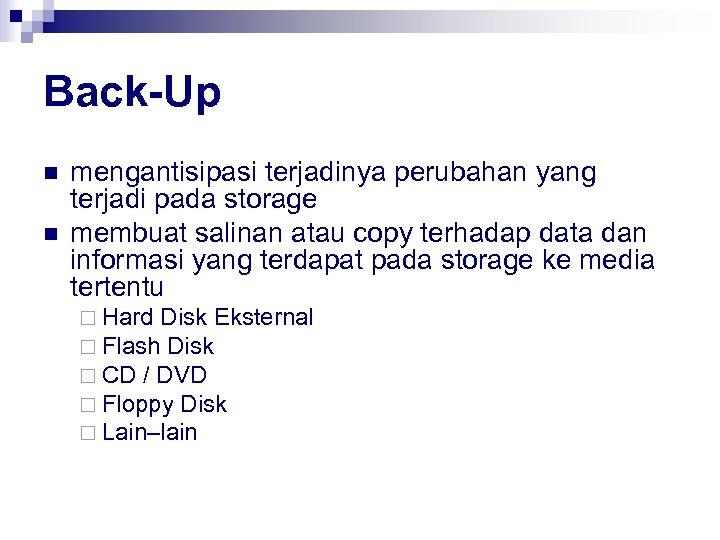 Back-Up n n mengantisipasi terjadinya perubahan yang terjadi pada storage membuat salinan atau copy