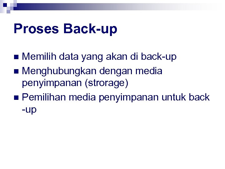 Proses Back-up Memilih data yang akan di back-up n Menghubungkan dengan media penyimpanan (strorage)