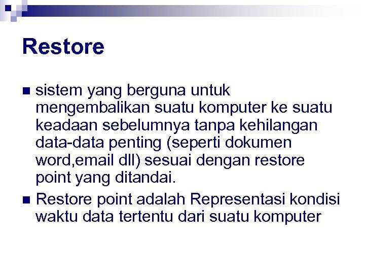 Restore sistem yang berguna untuk mengembalikan suatu komputer ke suatu keadaan sebelumnya tanpa kehilangan