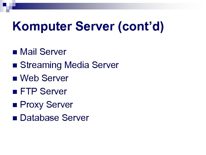 Komputer Server (cont'd) Mail Server n Streaming Media Server n Web Server n FTP