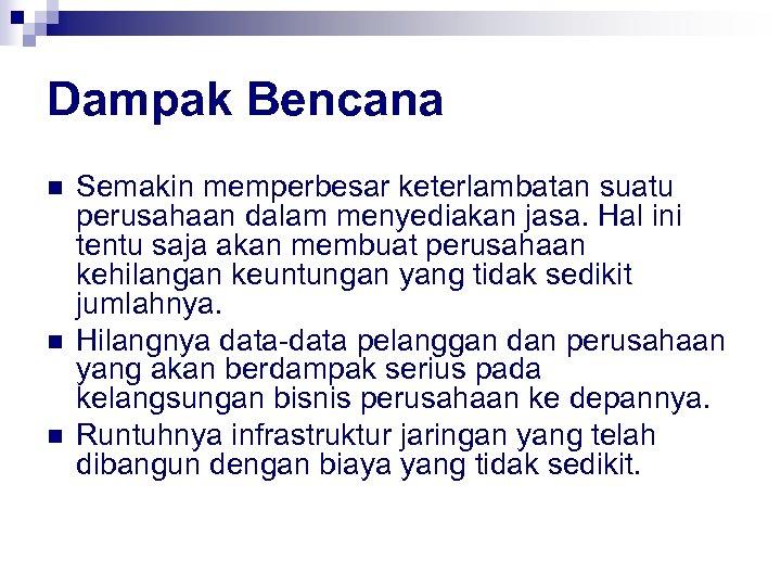 Dampak Bencana n n n Semakin memperbesar keterlambatan suatu perusahaan dalam menyediakan jasa. Hal