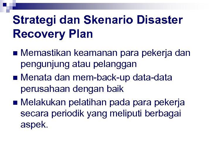 Strategi dan Skenario Disaster Recovery Plan Memastikan keamanan para pekerja dan pengunjung atau pelanggan