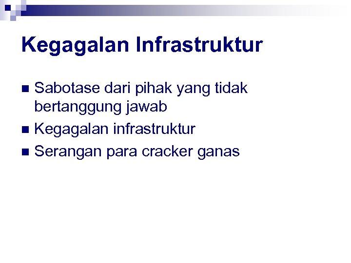 Kegagalan Infrastruktur Sabotase dari pihak yang tidak bertanggung jawab n Kegagalan infrastruktur n Serangan