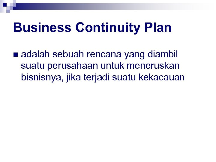 Business Continuity Plan n adalah sebuah rencana yang diambil suatu perusahaan untuk meneruskan bisnisnya,