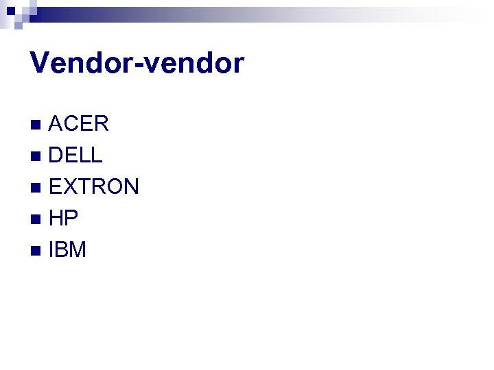 Vendor-vendor ACER n DELL n EXTRON n HP n IBM n