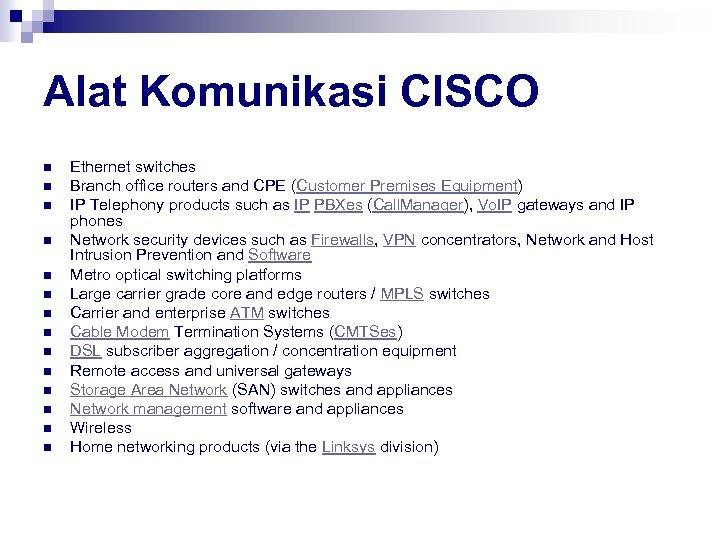 Alat Komunikasi CISCO n n n n Ethernet switches Branch office routers and CPE