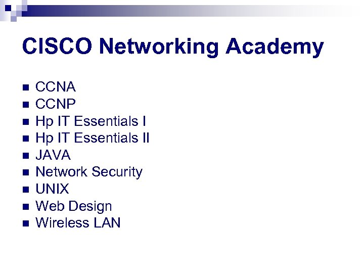 CISCO Networking Academy n n n n n CCNA CCNP Hp IT Essentials II