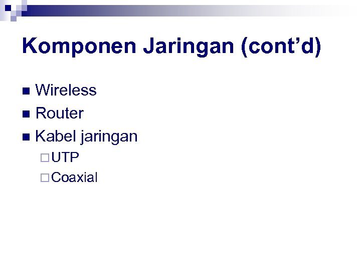 Komponen Jaringan (cont'd) Wireless n Router n Kabel jaringan n ¨ UTP ¨ Coaxial