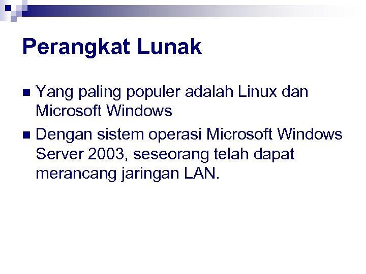 Perangkat Lunak Yang paling populer adalah Linux dan Microsoft Windows n Dengan sistem operasi