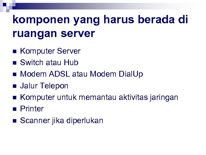komponen yang harus berada di ruangan server n n n n Komputer Server Switch