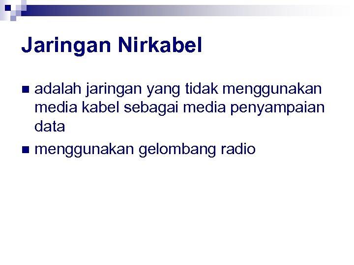 Jaringan Nirkabel adalah jaringan yang tidak menggunakan media kabel sebagai media penyampaian data n