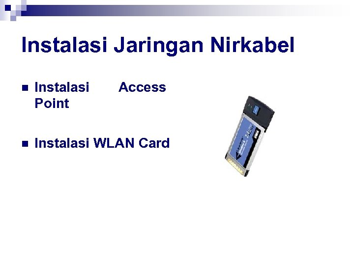 Instalasi Jaringan Nirkabel n Instalasi Point Access n Instalasi WLAN Card