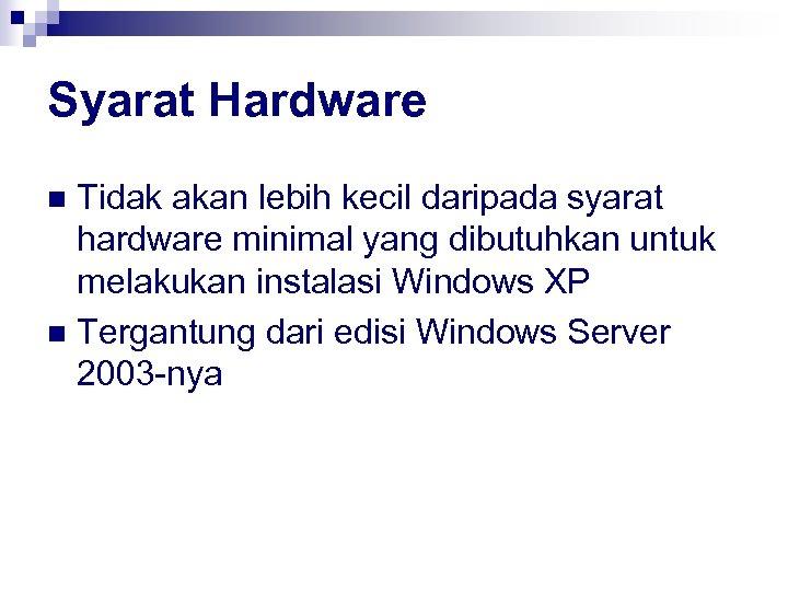 Syarat Hardware Tidak akan lebih kecil daripada syarat hardware minimal yang dibutuhkan untuk melakukan