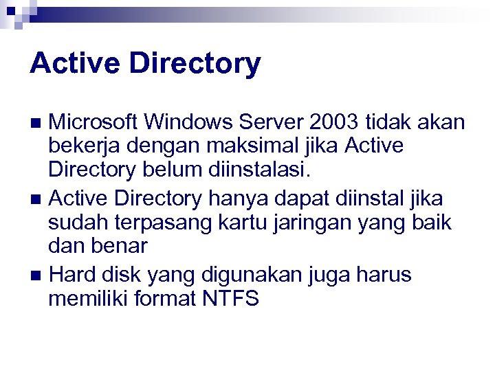 Active Directory Microsoft Windows Server 2003 tidak akan bekerja dengan maksimal jika Active Directory