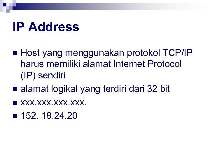 IP Address Host yang menggunakan protokol TCP/IP harus memiliki alamat Internet Protocol (IP) sendiri