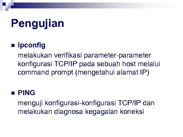 Pengujian n ipconfig melakukan verifikasi parameter-parameter konfigurasi TCP/IP pada sebuah host melalui command prompt