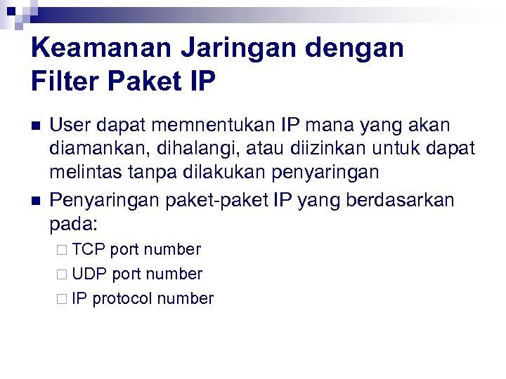 Keamanan Jaringan dengan Filter Paket IP n n User dapat memnentukan IP mana yang