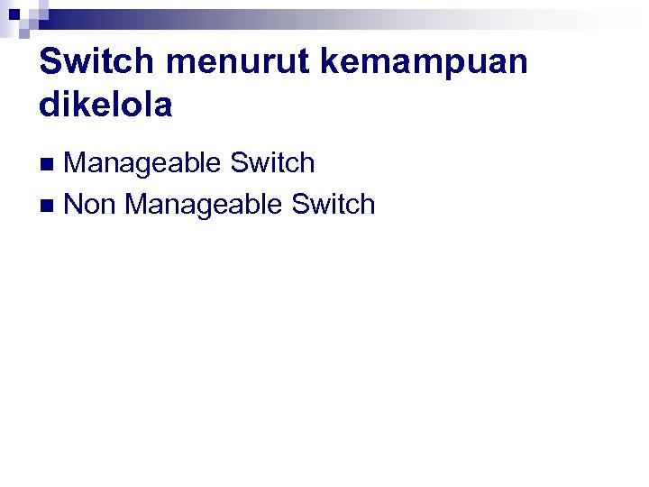 Switch menurut kemampuan dikelola Manageable Switch n Non Manageable Switch n