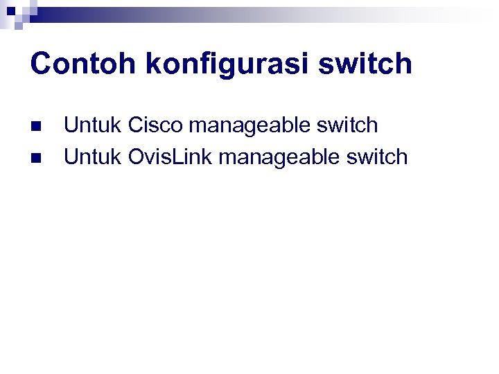 Contoh konfigurasi switch n n Untuk Cisco manageable switch Untuk Ovis. Link manageable switch