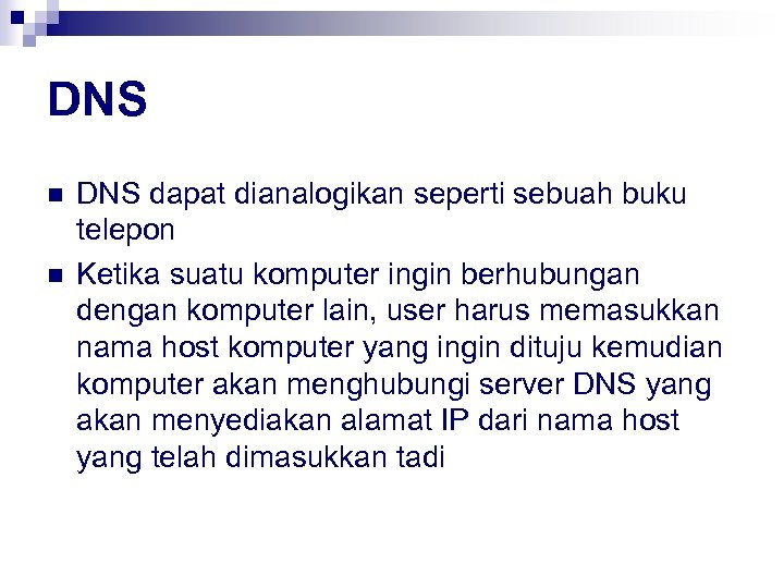 DNS n n DNS dapat dianalogikan seperti sebuah buku telepon Ketika suatu komputer ingin