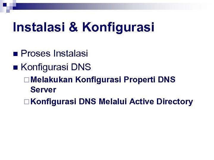 Instalasi & Konfigurasi Proses Instalasi n Konfigurasi DNS n ¨ Melakukan Konfigurasi Properti DNS