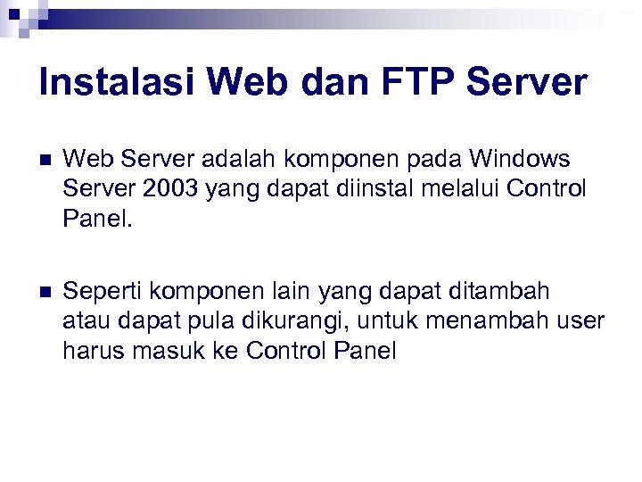 Instalasi Web dan FTP Server n Web Server adalah komponen pada Windows Server 2003