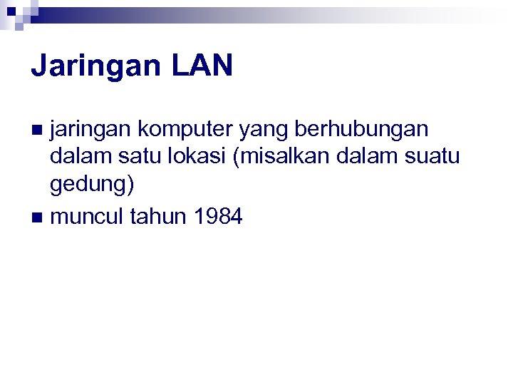 Jaringan LAN jaringan komputer yang berhubungan dalam satu lokasi (misalkan dalam suatu gedung) n