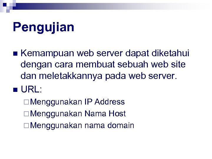 Pengujian Kemampuan web server dapat diketahui dengan cara membuat sebuah web site dan meletakkannya