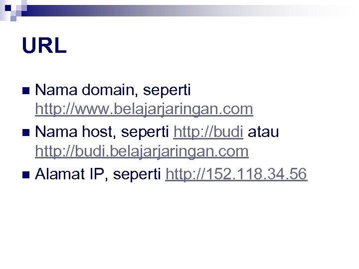 URL Nama domain, seperti http: //www. belajarjaringan. com n Nama host, seperti http: //budi