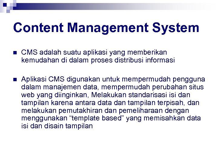 Content Management System n CMS adalah suatu aplikasi yang memberikan kemudahan di dalam proses