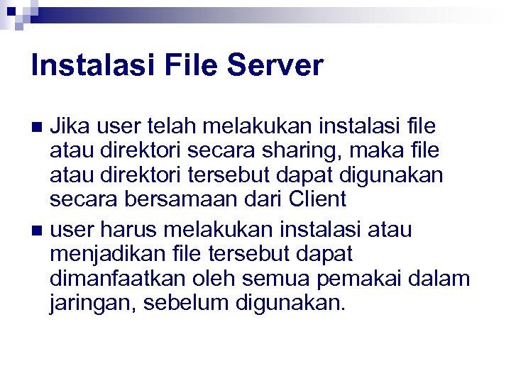 Instalasi File Server Jika user telah melakukan instalasi file atau direktori secara sharing, maka