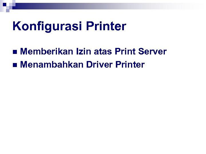 Konfigurasi Printer Memberikan Izin atas Print Server n Menambahkan Driver Printer n