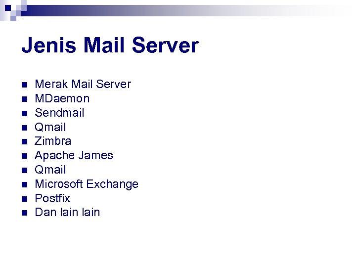 Jenis Mail Server n n n n n Merak Mail Server MDaemon Sendmail Qmail