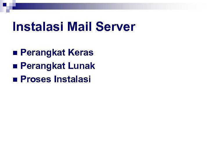 Instalasi Mail Server Perangkat Keras n Perangkat Lunak n Proses Instalasi n