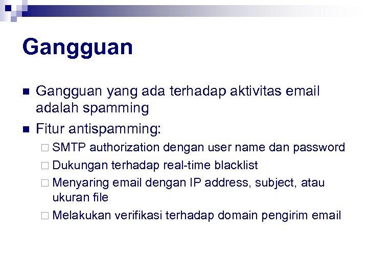 Gangguan n n Gangguan yang ada terhadap aktivitas email adalah spamming Fitur antispamming: ¨