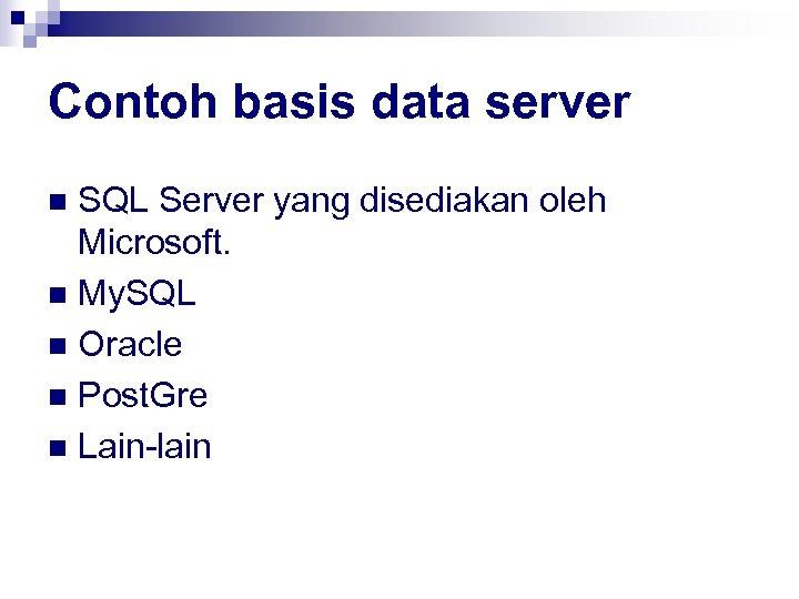 Contoh basis data server SQL Server yang disediakan oleh Microsoft. n My. SQL n