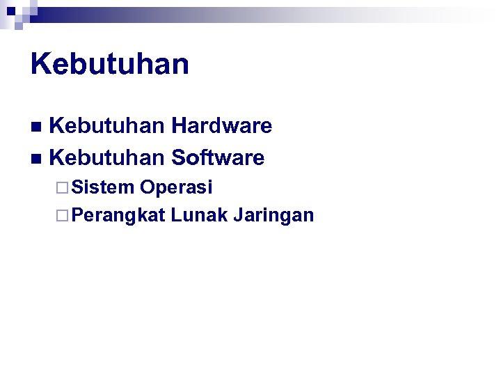 Kebutuhan Hardware n Kebutuhan Software n ¨ Sistem Operasi ¨ Perangkat Lunak Jaringan