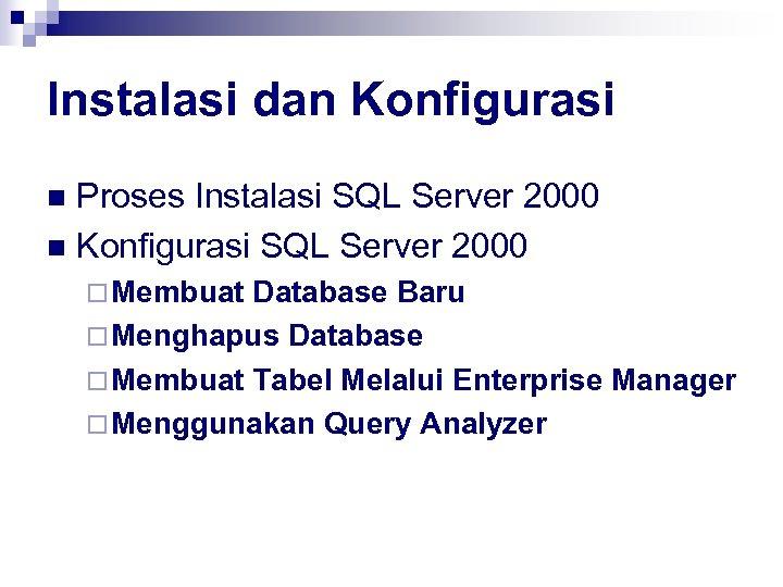 Instalasi dan Konfigurasi Proses Instalasi SQL Server 2000 n Konfigurasi SQL Server 2000 n