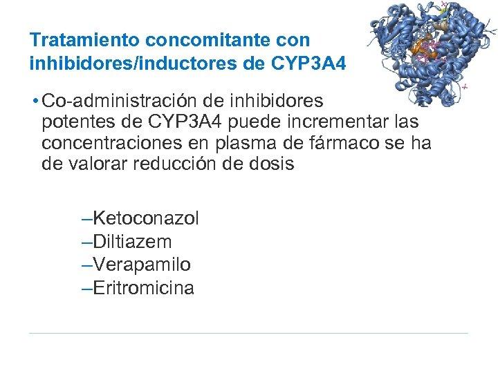 Tratamiento concomitante con inhibidores/inductores de CYP 3 A 4 • Co-administración de inhibidores potentes