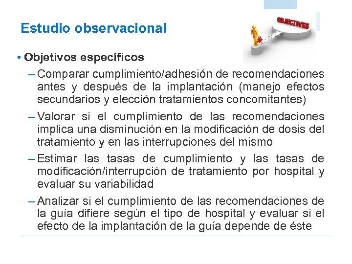 Estudio observacional • Objetivos específicos – Comparar cumplimiento/adhesión de recomendaciones antes y después de