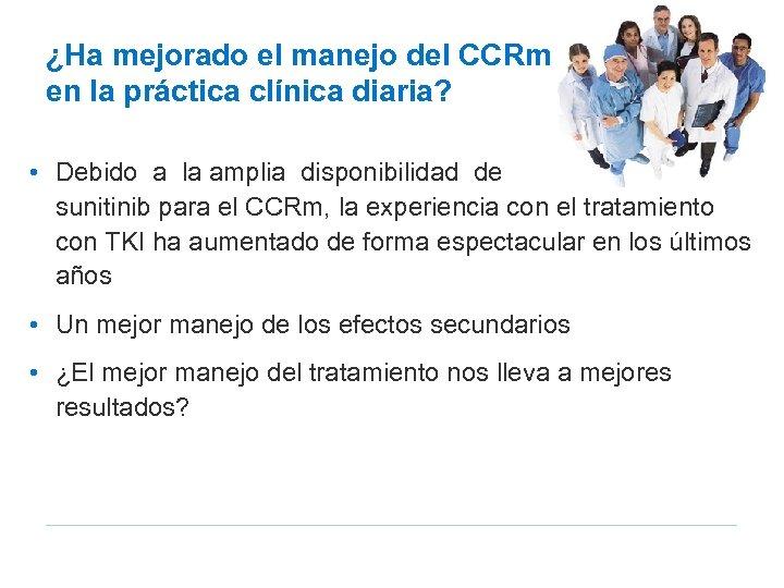 ¿Ha mejorado el manejo del CCRm en la práctica clínica diaria? • Debido a