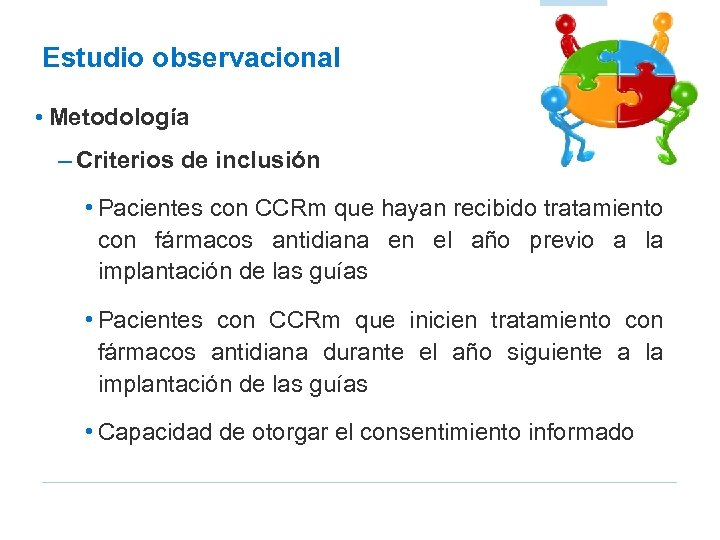 Estudio observacional • Metodología – Criterios de inclusión • Pacientes con CCRm que hayan