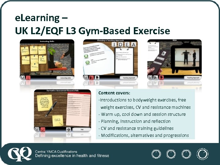 e. Learning – UK L 2/EQF L 3 Gym-Based Exercise Content covers: -Introductions to