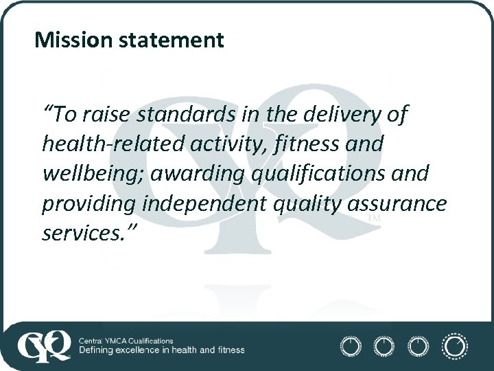 """Mission statement """"To raise standards in the delivery of health-related activity, fitness and wellbeing;"""
